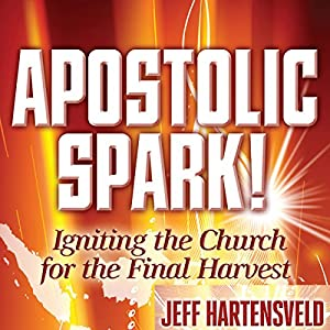 Apostolic Spark: Igniting the Church for the Final Harvest Audiobook