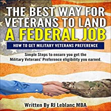 Veterans Preference: The Best Way for Veterans to Land a Federal Job: How to Get Military Veterans Preference.... A Step by Step Guide (       UNABRIDGED) by RJ Leblanc Narrated by Kelly Rhodes