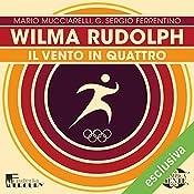 Wilma Rudolph: Il vento in quattro (Olimpicamente) | Mario Mucciarelli, G. Sergio Ferrentino