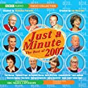 Just a Minute: The Best of 2007 Radio/TV Program by BBC Audiobooks Narrated by Nicholas Parsons, Paul Merton, Clement Freud