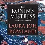 The Ronin's Mistress: A Novel of Feudal Japan   Laura Joh Rowland