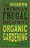 The Modern American Frugal Housewife Book #2: Organic Gardening