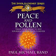 Peace and Pollen: Train Your Mind to Rid Yourself of Hay Fever Forever Audiobook by Paul Michael Rand Narrated by Paul Michael Rand