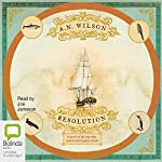 Resolution: A novel of Captain Cook's adventures of discovery to Australia, New Zealand and Hawaii | A.N. Wilson