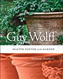 img - for Guy Wolff: Master Potter in the Garden book / textbook / text book