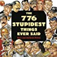 776 Stupidest Things Ever Said