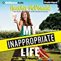 My Inappropriate Life: Some Material Not Suitable for Small Children, Nuns, or Mature Adults (       UNABRIDGED) by Heather McDonald Narrated by Heather McDonald