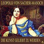 Die Kunst, geliebt zu werden   Leopold von Sacher-Masoch