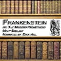 Frankenstein: The Modern Prometheus (       UNABRIDGED) by Mary Wollstonecraft Shelley Narrated by Dick Hill