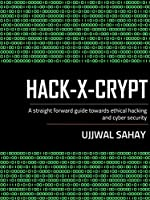 Hack-X-Crypt: A Straight Forward Guide Towards Ethical Hacking And Cyber Security, 2nd Edition Front Cover