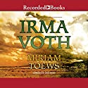 Irma Voth: A Novel Audiobook by Miriam Toews Narrated by Erin Moon