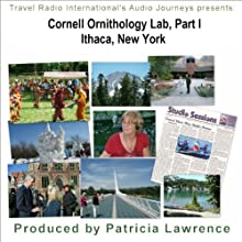 Cornell Ornithology Lab Part 1, Ithaca New York: Bird Lab to the World  by Patricia L Lawrence Narrated by Patricia L Lawrence