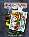 BLANK Recipe Book: My Journal of Recipes (Extra Large Blank Recipe Keeper-Great for Family Recipes) (Volume 14)