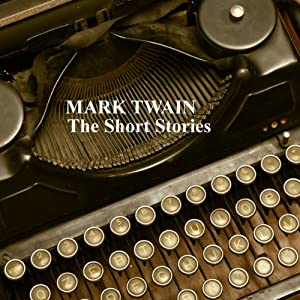 Mark Twain: The Short Stories | [Mark Twain]