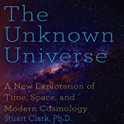 The Unknown Universe: A New Exploration of Time, Space and Cosmology | [Stuart Clark PhD]