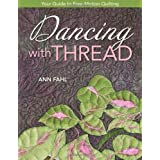 Dancing with Thread: Your Guide to Free-Motion Quilting ~ Ann Fahl