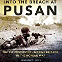 Into the Breach at Pusan: The 1st Provisional Marine Brigade in the Korean War: Campaigns and Commanders Series Audiobook by Kenneth W. Estes Narrated by Stuart Appleton