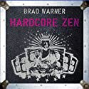 Hardcore Zen: Punk Rock, Monster Movies and the Truth about Reality (       UNABRIDGED) by Brad Warner Narrated by Brad Warner