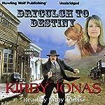 Drygulch to Destiny   Kirby Jonas