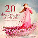 20 Short Stories For Little Girls Audiobook by  div. Narrated by Katie Haigh