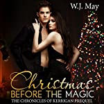 Christmas Before the Magic: The Chronicles of Kerrigan Prequel Book 1 | W.J. May