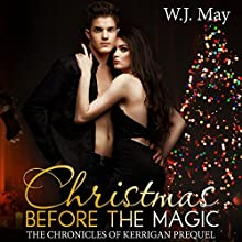 Christmas Before the Magic: The Chronicles of Kerrigan Prequel Book 1 Audiobook by W.J. May Narrated by Sarah Ann Masse
