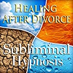 Healing After Divorce Subliminal Affirmations: Move On, Emotional Healing, Solfeggio Tones, Binaural Beat, Self Help Meditation | Subliminal Hypnosis