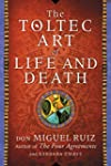 The Toltec Art of Life and Death: A S...