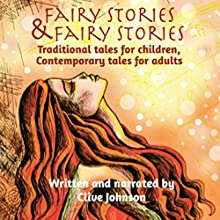 Fairy Stories & Fairy Stories: Traditional Tales for Children, Contemporary Tales for Adults Audiobook by Clive Johnson Narrated by Clive Johnson