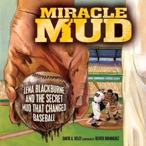 Miracle Mud: Lena Blackburne and the Secret Mud That Changed Baseball (Millbrook Picture Books)