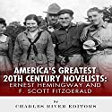 Ernest Hemingway & F. Scott Fitzgerald: America's Greatest 20th Century Novelists Audiobook by  Charles River Editors Narrated by Gary Miller-Youst