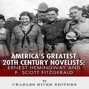 Ernest Hemingway & F. Scott Fitzgerald: America's Greatest 20th Century Novelists Audiobook