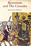 Byzantium and the Crusades (Crusader Worlds) (1852855010) by Harris, Jonathan