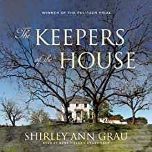 The Keepers of the House (       UNABRIDGED) by Shirley Ann Grau Narrated by Anna Fields