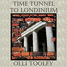 Time Tunnel to Londinium Audiobook by Olli Tooley Narrated by Morton Tooley