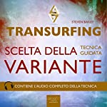 Transurfing. Scelta della variante [Transurfing. Choice of Variant]: Tecnica guidata [Guided Skills] | Steven Bailey