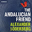 The Andalucian Friend Audiobook by Alexander Soderberg Narrated by Gildart Jackson