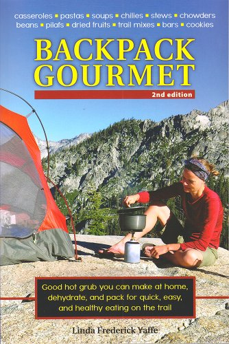 Backpack Gourmet: Good Hot Grub You Can Make at Home, Dehydrate, and Pack for Quick, Easy, and Healthy Eating on the Trail: 2nd Edition PDF