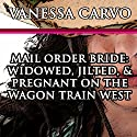 Mail Order Bride: Widowed, Jilted, & Pregnant on the Wagon Train West: Christian Western Historical Romance Audiobook by Vanessa Carvo Narrated by Tina Marie Shuster