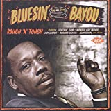 Bluesin' By The Bayou ~ Rough 'N' Tough
