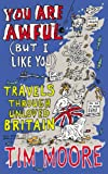 You are Awful (But I Like You: Travels Around Unloved Britain