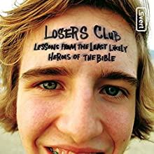 The Losers Club: Lessons from the Least Likely Heroes of the Bible Audiobook by Jeff Kinley Narrated by Raymond Scully