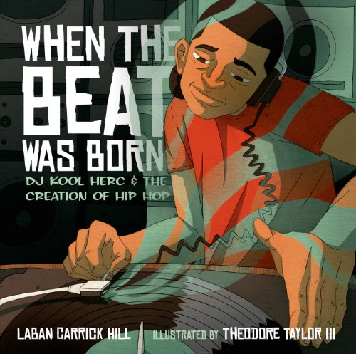 When the Beat Was Born: DJ Kool Herc and the Creation of Hip Hop: Laban Carrick Hill, Theodore Taylor: 9781596435407: Amazon.com: Books