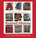 Solveig Larssons Knitted Mittens: Over 40 Wearable Patterns Inspired by the Landscape, Legends, and Lasting Traditions of Northern Sweden