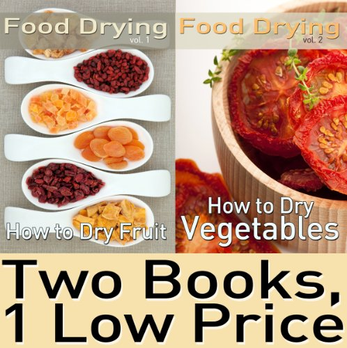 Food Dehydrating Book Package: Food Drying vol. 1 & 2: How to Dry Fruit & How to Dry Vegetables