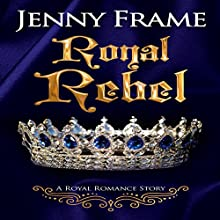 Royal Rebel Audiobook by Jenny Frame Narrated by Nicola Victoria Vincent