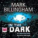 In the Dark (       UNABRIDGED) by Mark Billingham Narrated by Adjoa Andoh