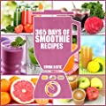 Smoothies: 365 Days of Smoothie Recipes (Smoothie, Smoothies, Smoothie Recipes, Smoothies for Weight Loss, Green Smoothie, Smoothie Recipes For Weight Loss, Smoothie Cleanse, Smoothie Diet)