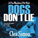 Dogs Don't Lie: The Pru Marlowe Pet Noir Series, Book 1 (       UNABRIDGED) by Clea Simon Narrated by Tavia Gilbert