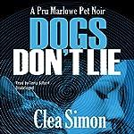 Dogs Don't Lie: The Pru Marlowe Pet Noir Series, Book 1   Clea Simon